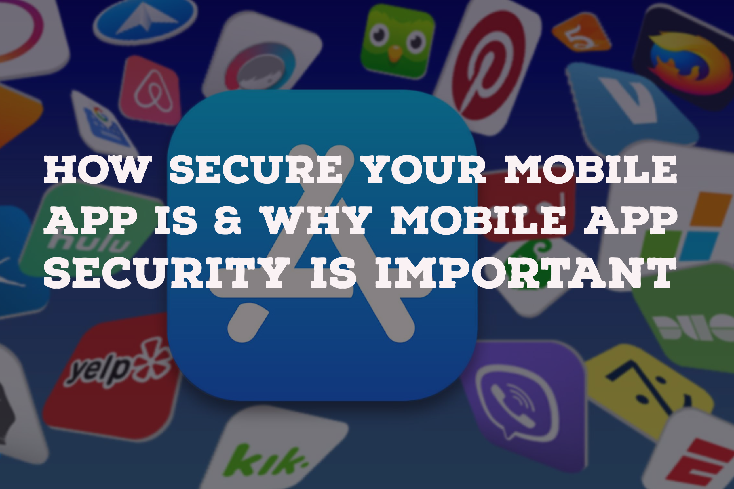 How Secure is your Mobile App & Why Mobile App Security Is Important